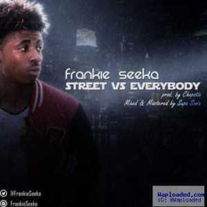 Frankie Seeka - Street vs Everybody (Prod. by Chopstix)